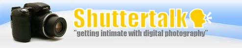 Shuttertalk.com - Digital cameras, digital camera reviews, photography views and news hot links